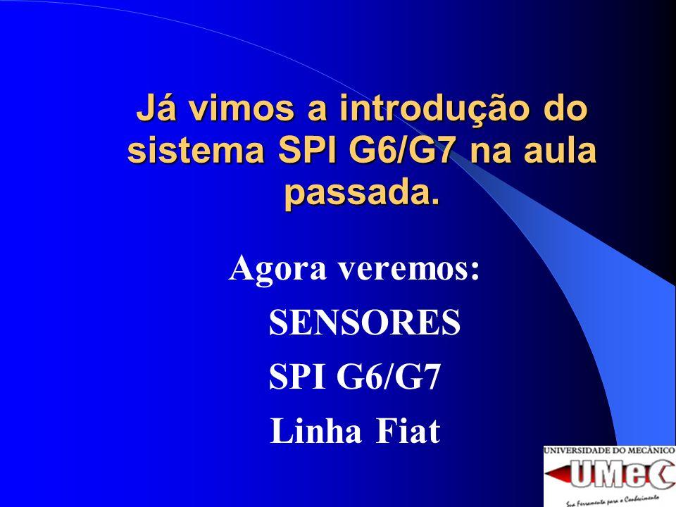 Já vimos a introdução do sistema SPI G6/G7 na aula passada. Agora veremos: SENSORES SPI G6/G7 Linha Fiat