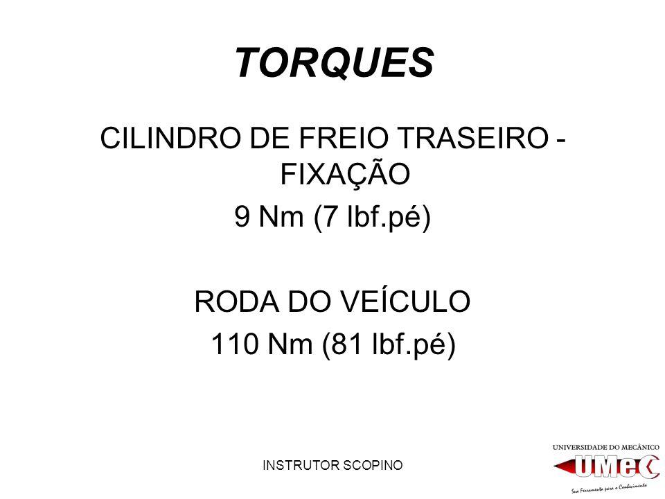 INSTRUTOR SCOPINO TORQUES CILINDRO DE FREIO TRASEIRO - FIXAÇÃO 9 Nm (7 lbf.pé) RODA DO VEÍCULO 110 Nm (81 lbf.pé)