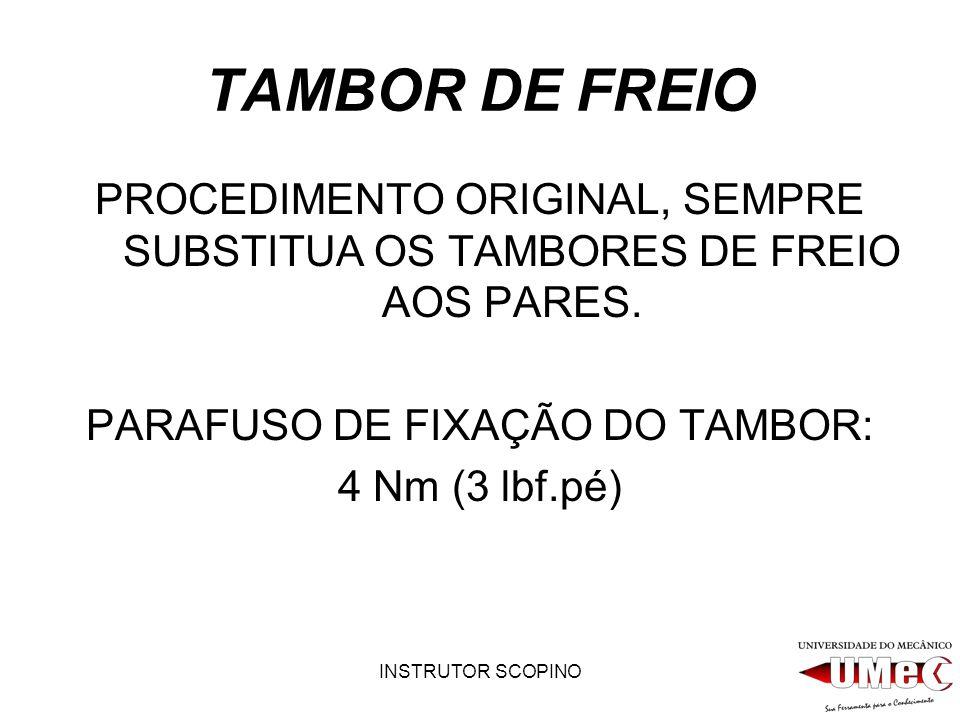 INSTRUTOR SCOPINO TAMBOR DE FREIO PROCEDIMENTO ORIGINAL, SEMPRE SUBSTITUA OS TAMBORES DE FREIO AOS PARES. PARAFUSO DE FIXAÇÃO DO TAMBOR: 4 Nm (3 lbf.p