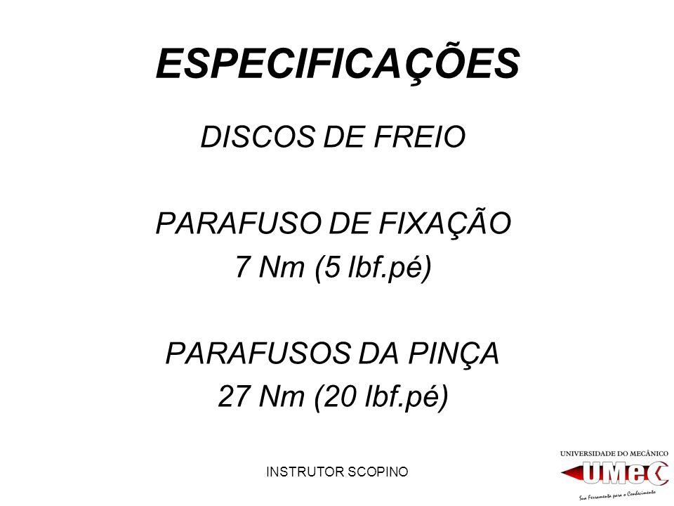 INSTRUTOR SCOPINO ESPECIFICAÇÕES DISCOS DE FREIO PARAFUSO DE FIXAÇÃO 7 Nm (5 lbf.pé) PARAFUSOS DA PINÇA 27 Nm (20 lbf.pé)
