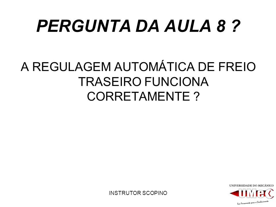 INSTRUTOR SCOPINO PERGUNTA DA AULA 8 ? A REGULAGEM AUTOMÁTICA DE FREIO TRASEIRO FUNCIONA CORRETAMENTE ?