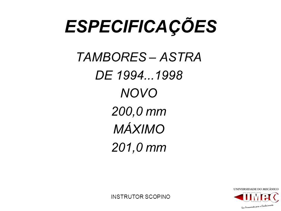 INSTRUTOR SCOPINO ESPECIFICAÇÕES TAMBORES – ASTRA DE 1994...1998 NOVO 200,0 mm MÁXIMO 201,0 mm