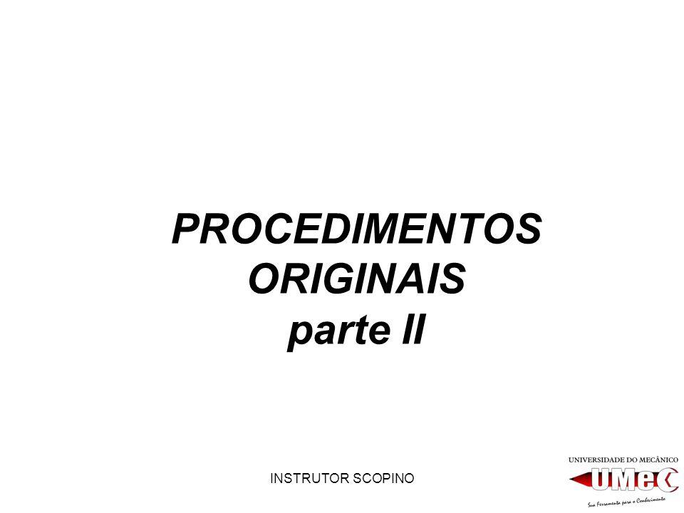 INSTRUTOR SCOPINO PROCEDIMENTOS ORIGINAIS parte II