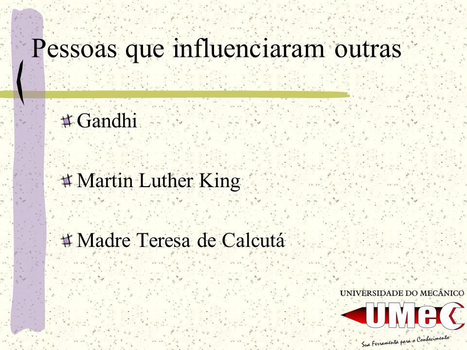 Pessoas que influenciaram outras Gandhi Martin Luther King Madre Teresa de Calcutá