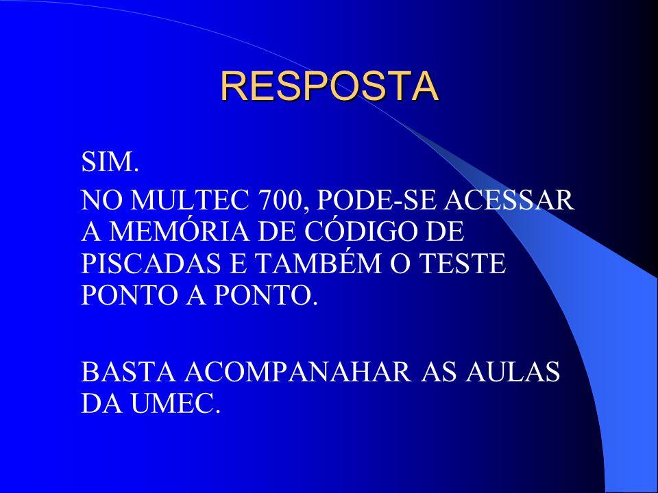 RESPOSTA SIM. NO MULTEC 700, PODE-SE ACESSAR A MEMÓRIA DE CÓDIGO DE PISCADAS E TAMBÉM O TESTE PONTO A PONTO. BASTA ACOMPANAHAR AS AULAS DA UMEC.