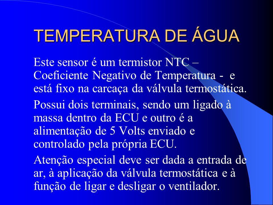 TEMPERATURA DE ÁGUA Este sensor é um termistor NTC – Coeficiente Negativo de Temperatura - e está fixo na carcaça da válvula termostática. Possui dois