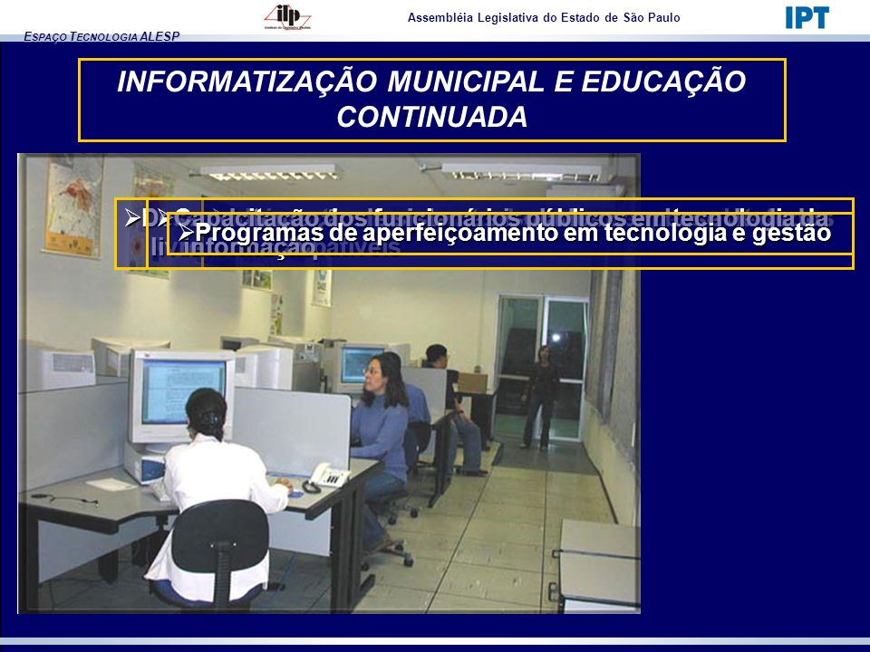 E SPAÇO T ECNOLOGIA ALESP Assembléia Legislativa do Estado de São Paulo Desenvolvimento ou migração de sistemas, para plataforma Desenvolvimento ou mi