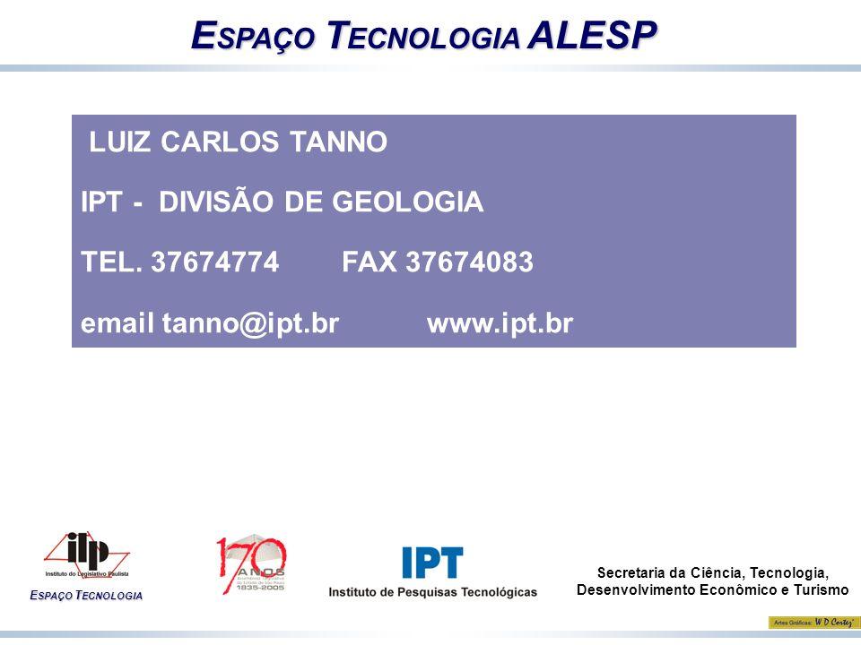 E SPAÇO T ECNOLOGIA ALESP E SPAÇO T ECNOLOGIA Secretaria da Ciência, Tecnologia, Desenvolvimento Econômico e Turismo LUIZ CARLOS TANNO IPT - DIVISÃO D