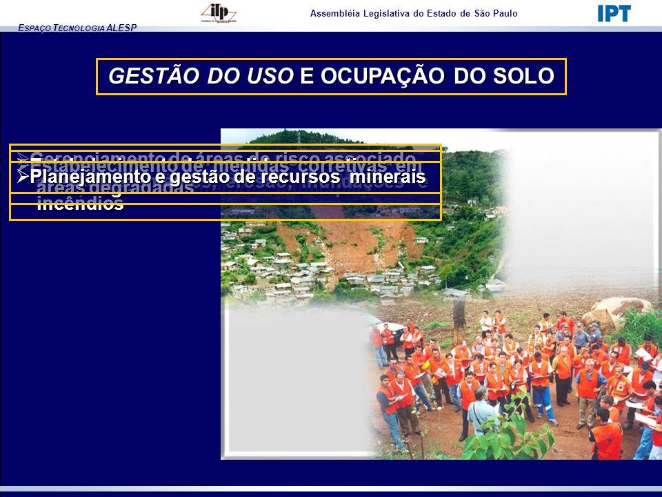 E SPAÇO T ECNOLOGIA ALESP GESTÃO DO USO E OCUPAÇÃO DO SOLO Assembléia Legislativa do Estado de São Paulo Planejamento do uso do solo (urbano e rural)
