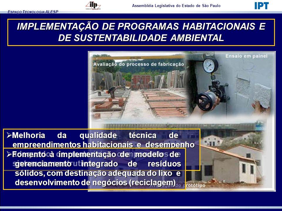 E SPAÇO T ECNOLOGIA ALESP IMPLEMENTAÇÃO DE PROGRAMAS HABITACIONAIS E DE SUSTENTABILIDADE AMBIENTAL Assembléia Legislativa do Estado de São Paulo Melho