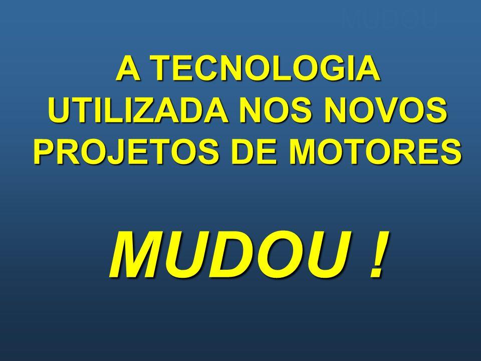 MUDOU A TECNOLOGIA UTILIZADA NOS NOVOS PROJETOS DE MOTORES MUDOU !