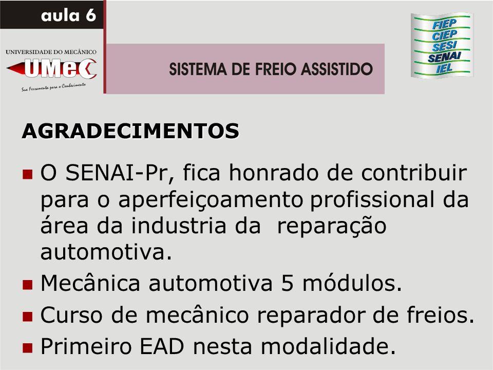AGRADECIMENTOS O SENAI-Pr, fica honrado de contribuir para o aperfeiçoamento profissional da área da industria da reparação automotiva. Mecânica autom