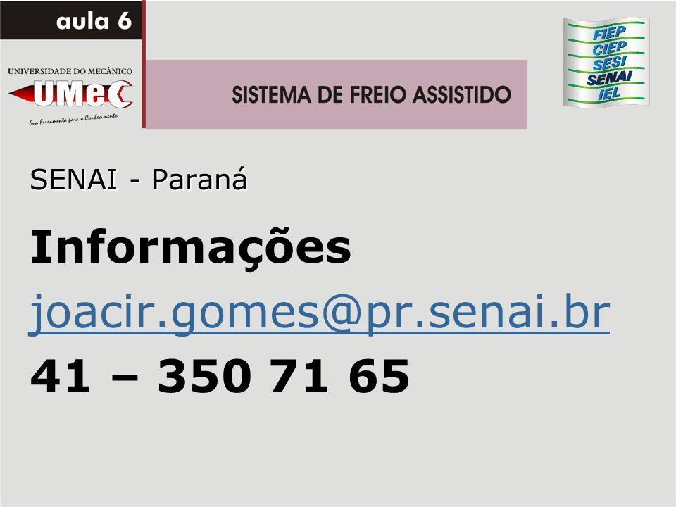 SENAI - Paraná Informações joacir.gomes@pr.senai.br 41 – 350 71 65