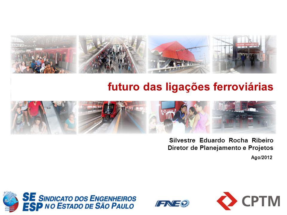 Silvestre Eduardo Rocha Ribeiro Diretor de Planejamento e Projetos futuro das ligações ferroviárias Ago/2012