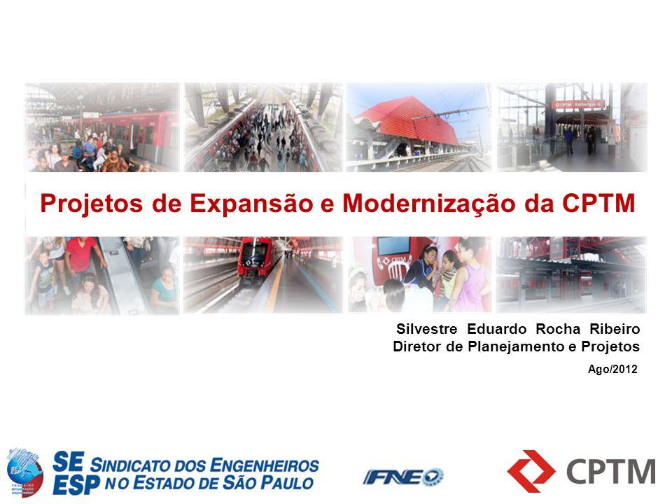 Silvestre Eduardo Rocha Ribeiro Diretor de Planejamento e Projetos Projetos de Expansão e Modernização da CPTM Ago/2012