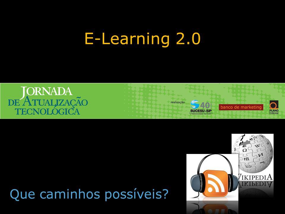 E-Learning 2.0 Que caminhos possíveis?