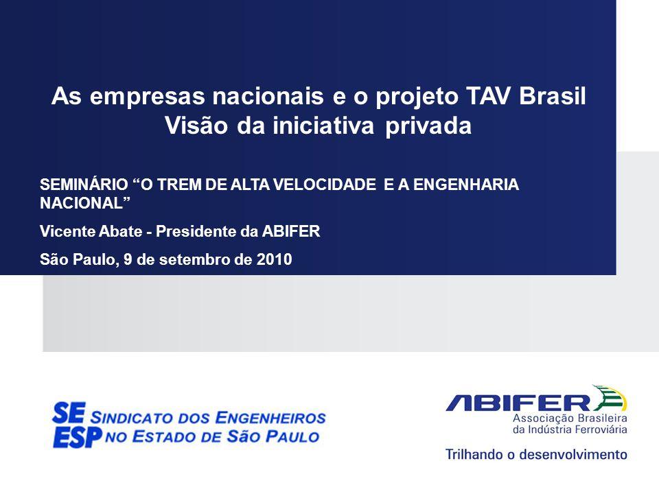 As empresas nacionais e o projeto TAV Brasil Visão da iniciativa privada SEMINÁRIO O TREM DE ALTA VELOCIDADE E A ENGENHARIA NACIONAL Vicente Abate - P