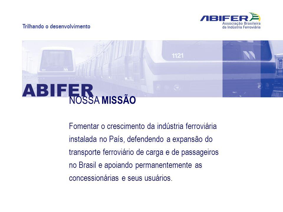 NOSSA VISÃO ABIFER Ser a entidade de referência, no Brasil e na América Latina, para os temas relacionados ao transporte ferroviário.