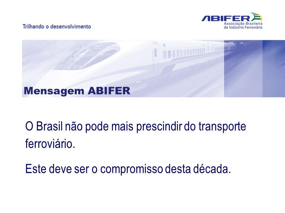O Brasil não pode mais prescindir do transporte ferroviário. Este deve ser o compromisso desta década. Mensagem ABIFER