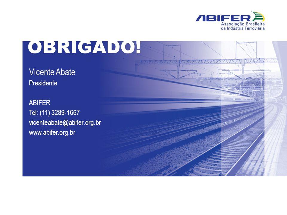 OBRIGADO! Vicente Abate Presidente ABIFER Tel: (11) 3289-1667 vicenteabate@abifer.org.br www.abifer.org.br