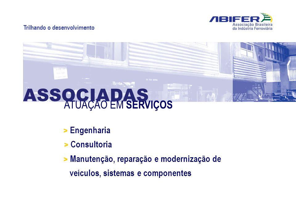 INVESTIMENTOS INDÚSTRIA FERROVIÁRIA > Modernização e ampliação das instalações fabris, novas fábricas e novas tecnologias 1 bilhão (período 2003 a 2009) R$ Fonte: ABIFER