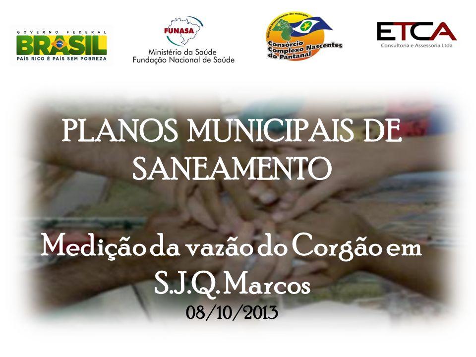 PLANOS MUNICIPAIS DE SANEAMENTO Medição da vazão do Corgão em S.J.Q. Marcos 08/10/2013