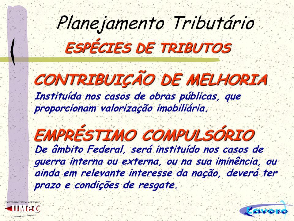 Planejamento Tributário ESPÉCIES DE TRIBUTOS TAXA É o tributo que tem como fato gerador o exercício regular do poder de polícia, ou a utilização de se
