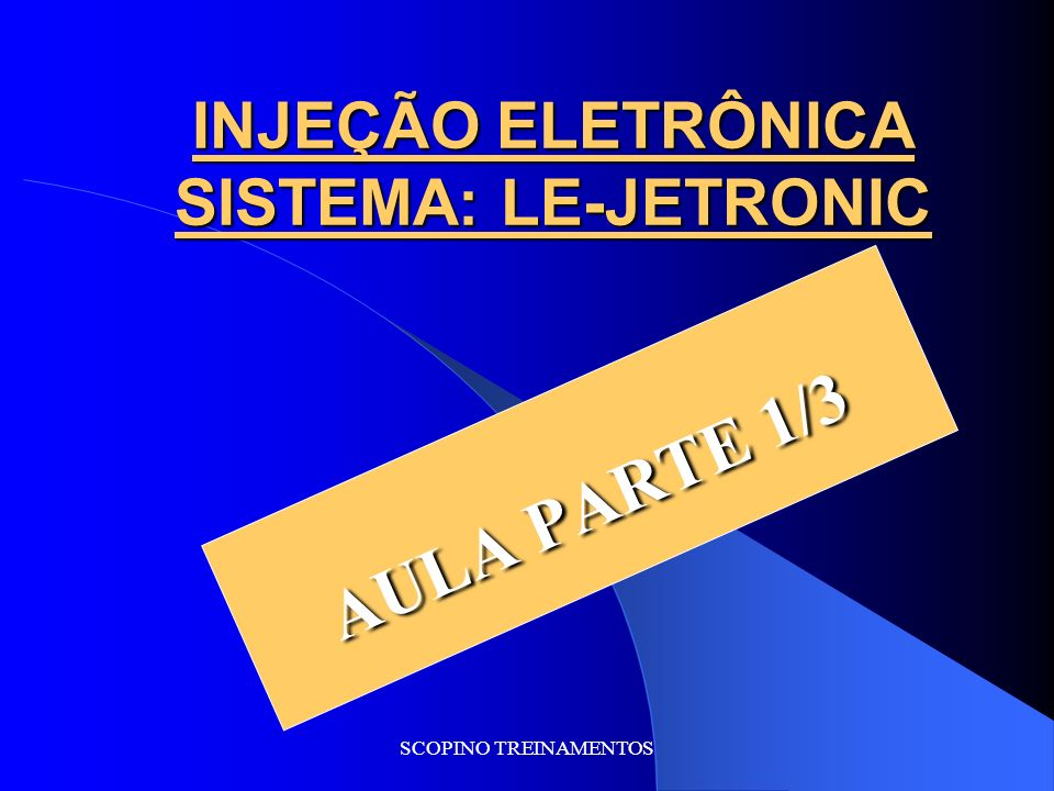 SCOPINO TREINAMENTOS INJEÇÃO ELETRÔNICA SISTEMA: LE-JETRONIC AULA PARTE 1/3