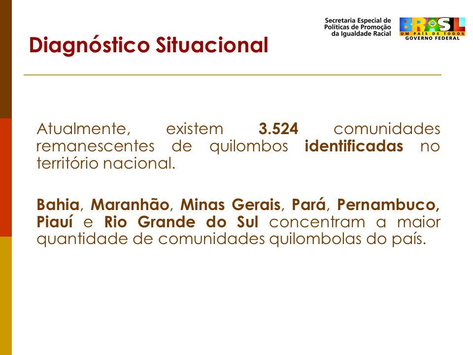 Atualmente, existem 3.524 comunidades remanescentes de quilombos identificadas no território nacional. Bahia, Maranhão, Minas Gerais, Pará, Pernambuco