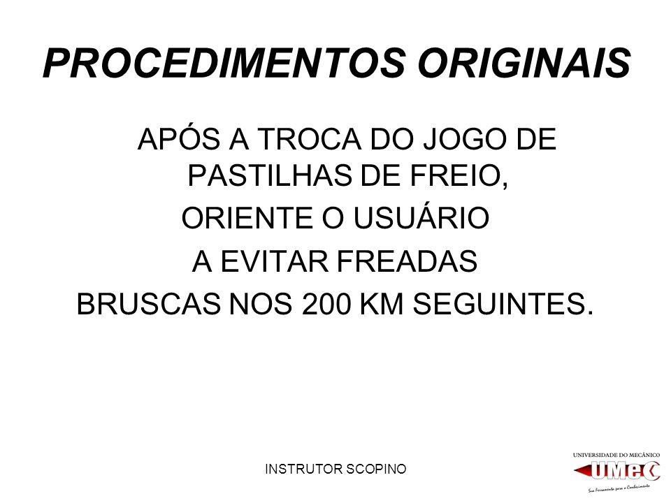 INSTRUTOR SCOPINO PROCEDIMENTOS ORIGINAIS APÓS A TROCA DO JOGO DE PASTILHAS DE FREIO, ORIENTE O USUÁRIO A EVITAR FREADAS BRUSCAS NOS 200 KM SEGUINTES.
