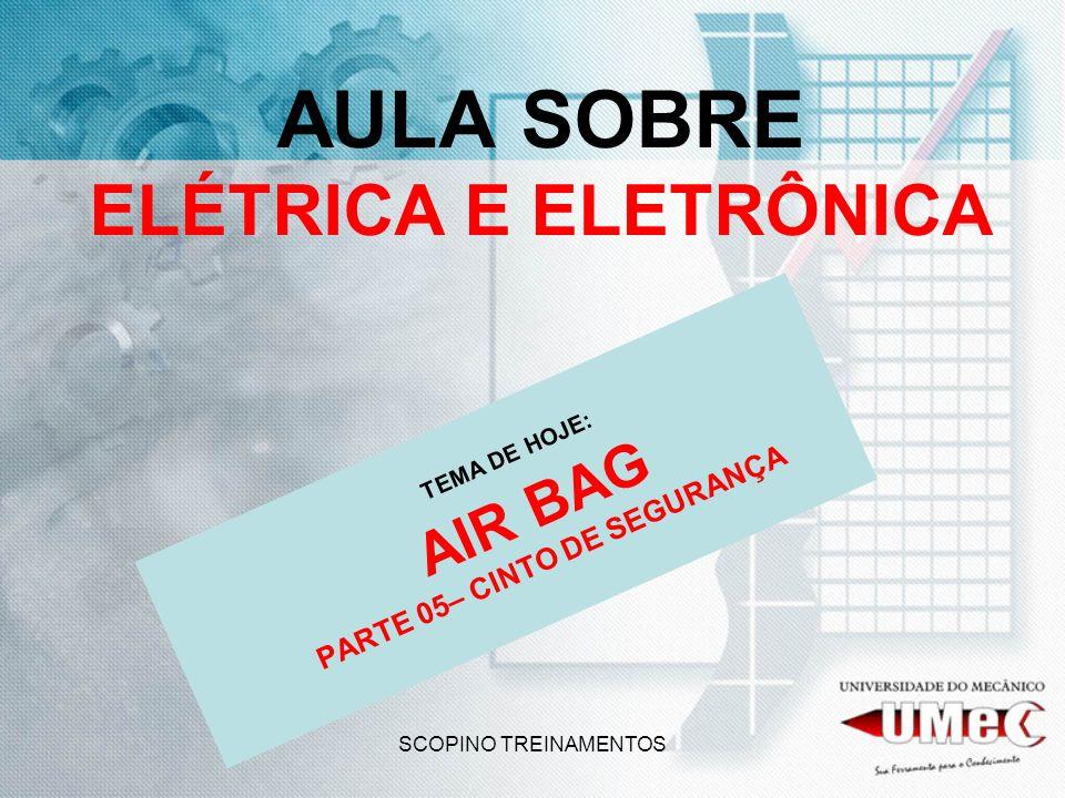 SCOPINO TREINAMENTOS AULA SOBRE ELÉTRICA E ELETRÔNICA TEMA DE HOJE: AIR BAG PARTE 05– CINTO DE SEGURANÇA