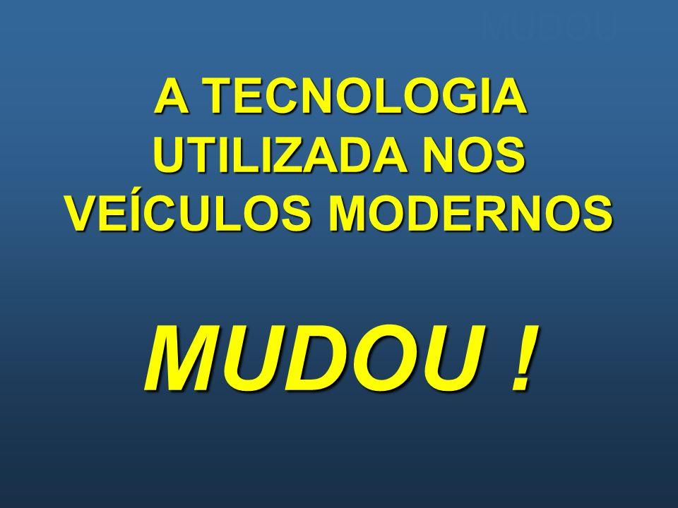 MUDOU A TECNOLOGIA UTILIZADA NOS VEÍCULOS MODERNOS MUDOU !