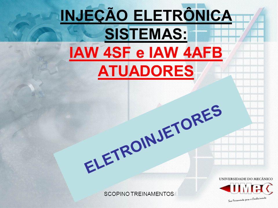 SCOPINO TREINAMENTOS INJEÇÃO ELETRÔNICA SISTEMAS: IAW 4SF e IAW 4AFB ATUADORES ELETROINJETORES