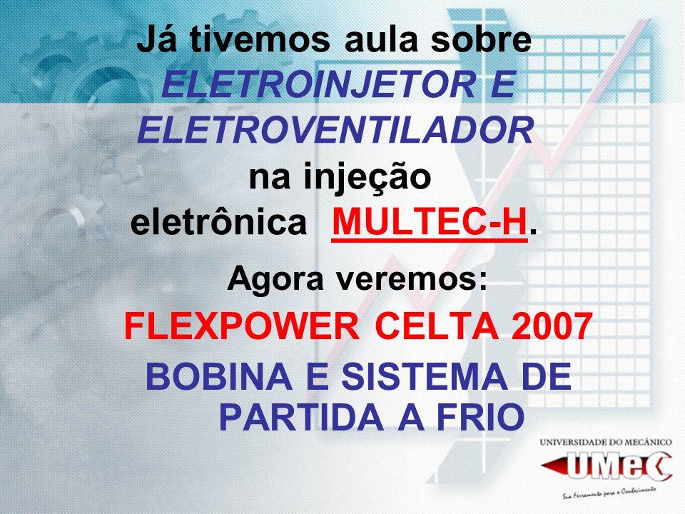 Já tivemos aula sobre ELETROINJETOR E ELETROVENTILADOR na injeção eletrônica MULTEC-H. Agora veremos: FLEXPOWER CELTA 2007 BOBINA E SISTEMA DE PARTIDA
