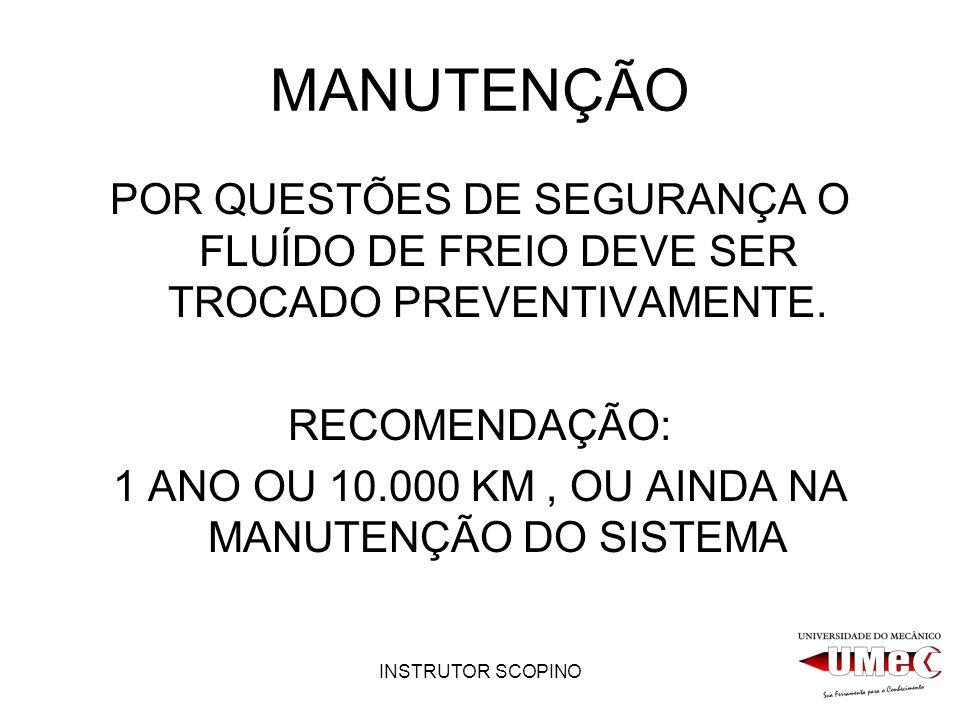 INSTRUTOR SCOPINO MANUTENÇÃO POR QUESTÕES DE SEGURANÇA O FLUÍDO DE FREIO DEVE SER TROCADO PREVENTIVAMENTE.