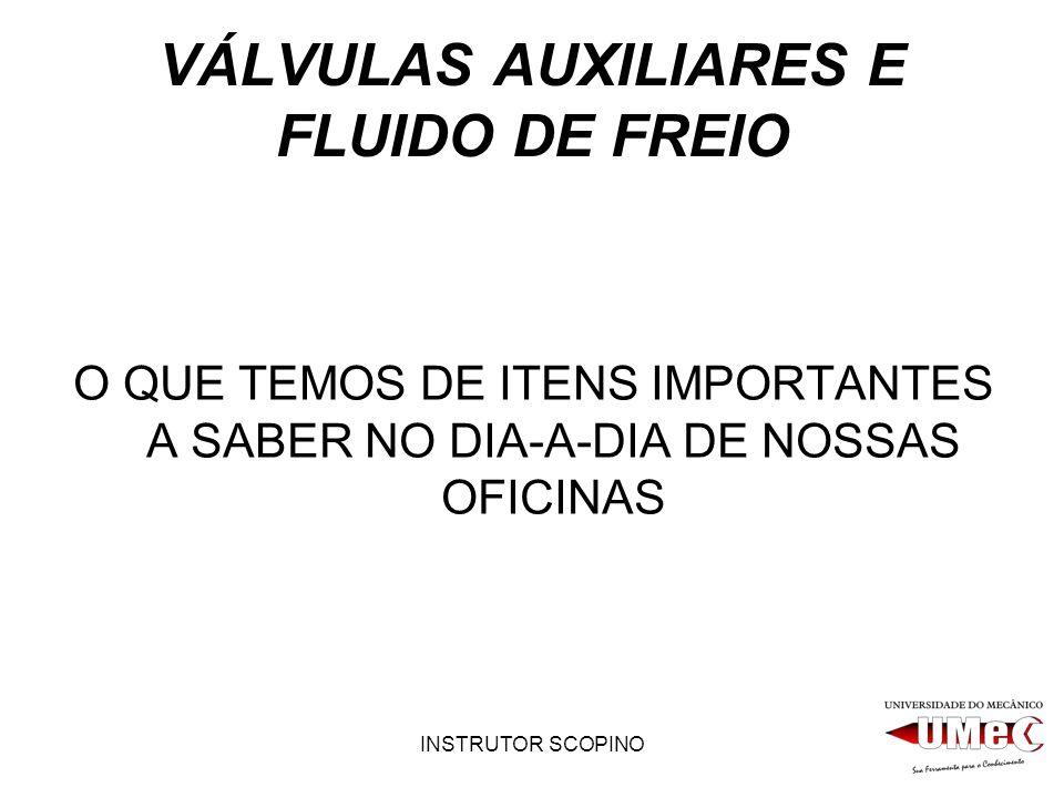 INSTRUTOR SCOPINO VÁLVULAS AUXILIARES E FLUIDO DE FREIO O QUE TEMOS DE ITENS IMPORTANTES A SABER NO DIA-A-DIA DE NOSSAS OFICINAS