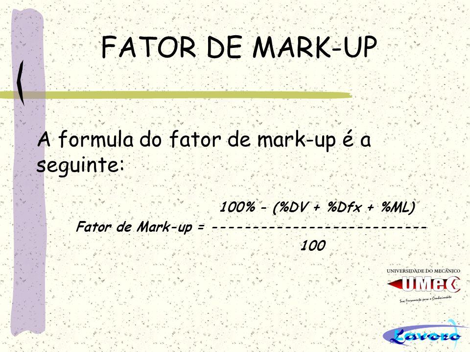 FATOR DE MARK-UP 100% - (%DV + %Dfx + %ML) Fator de Mark-up = --------------------------- 100 A formula do fator de mark-up é a seguinte: