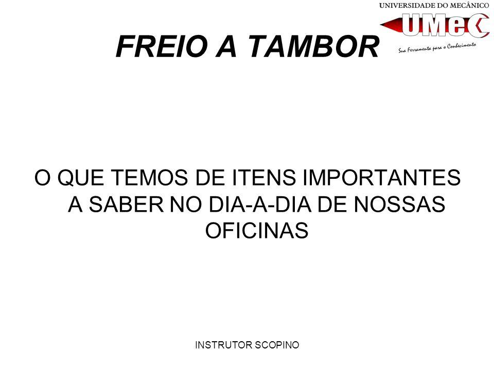 INSTRUTOR SCOPINO FREIO A TAMBOR O QUE TEMOS DE ITENS IMPORTANTES A SABER NO DIA-A-DIA DE NOSSAS OFICINAS