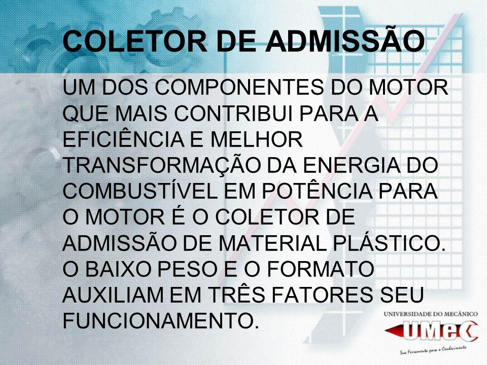 COLETOR DE ADMISSÃO UM DOS COMPONENTES DO MOTOR QUE MAIS CONTRIBUI PARA A EFICIÊNCIA E MELHOR TRANSFORMAÇÃO DA ENERGIA DO COMBUSTÍVEL EM POTÊNCIA PARA