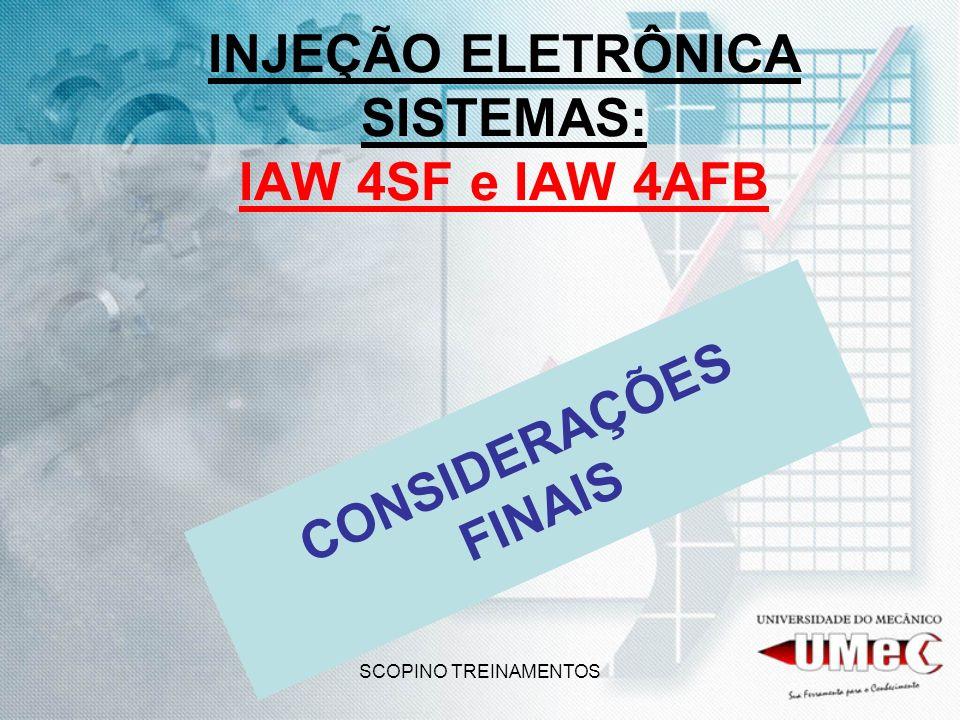 SCOPINO TREINAMENTOS INJEÇÃO ELETRÔNICA SISTEMAS: IAW 4SF e IAW 4AFB CONSIDERAÇÕES FINAIS