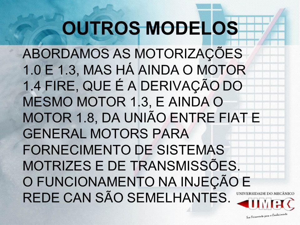 OUTROS MODELOS ABORDAMOS AS MOTORIZAÇÕES 1.0 E 1.3, MAS HÁ AINDA O MOTOR 1.4 FIRE, QUE É A DERIVAÇÃO DO MESMO MOTOR 1.3, E AINDA O MOTOR 1.8, DA UNIÃO