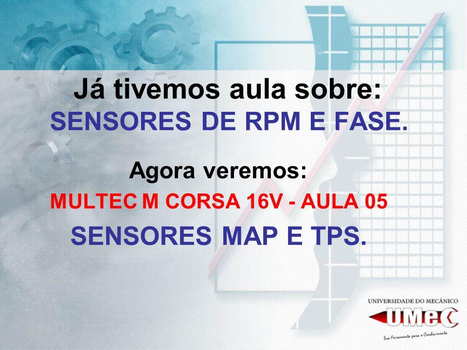 Já tivemos aula sobre: SENSORES DE RPM E FASE. Agora veremos: MULTEC M CORSA 16V - AULA 05 SENSORES MAP E TPS.