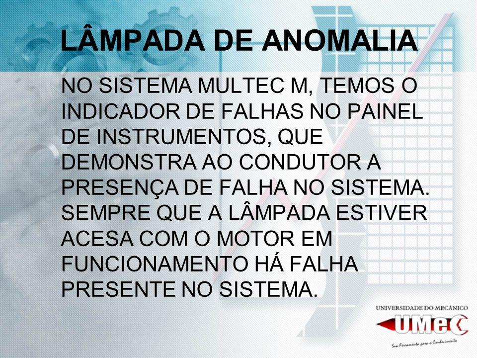 LÂMPADA DE ANOMALIA NO SISTEMA MULTEC M, TEMOS O INDICADOR DE FALHAS NO PAINEL DE INSTRUMENTOS, QUE DEMONSTRA AO CONDUTOR A PRESENÇA DE FALHA NO SISTE