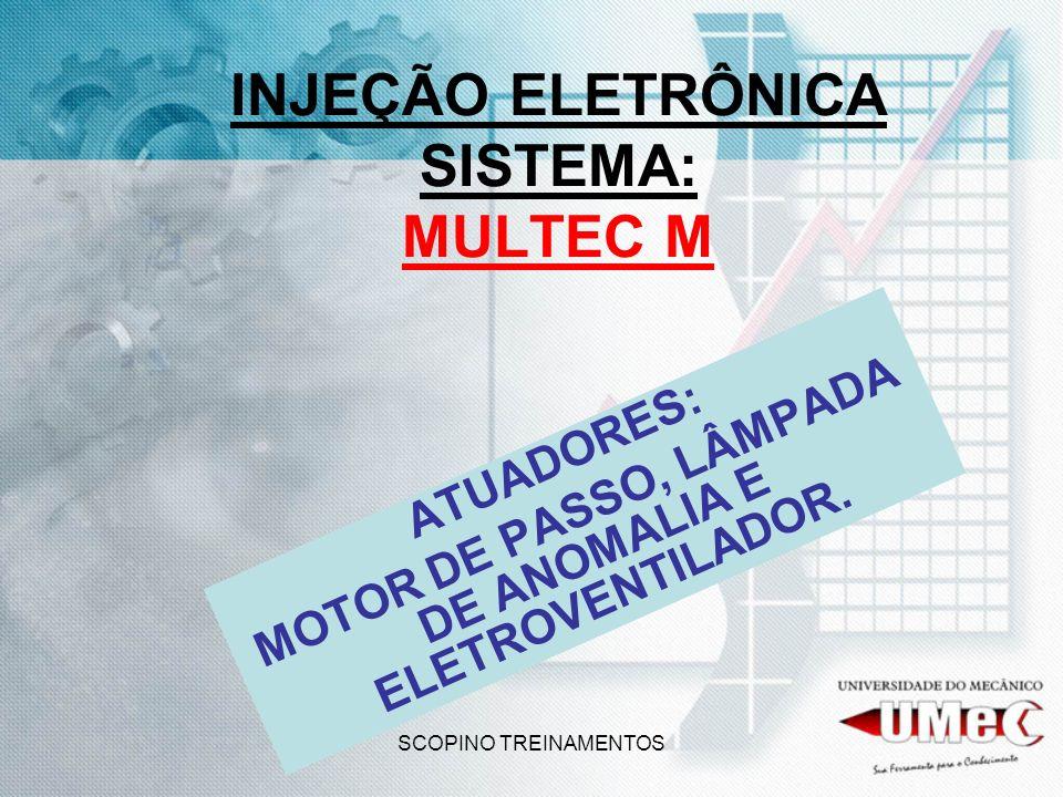 SCOPINO TREINAMENTOS INJEÇÃO ELETRÔNICA SISTEMA: MULTEC M ATUADORES: MOTOR DE PASSO, LÂMPADA DE ANOMALIA E ELETROVENTILADOR.