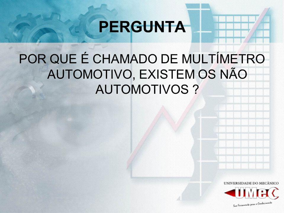 PERGUNTA POR QUE É CHAMADO DE MULTÍMETRO AUTOMOTIVO, EXISTEM OS NÃO AUTOMOTIVOS ?