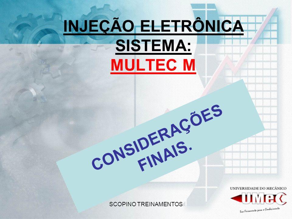 SCOPINO TREINAMENTOS INJEÇÃO ELETRÔNICA SISTEMA: MULTEC M CONSIDERAÇÕES FINAIS.