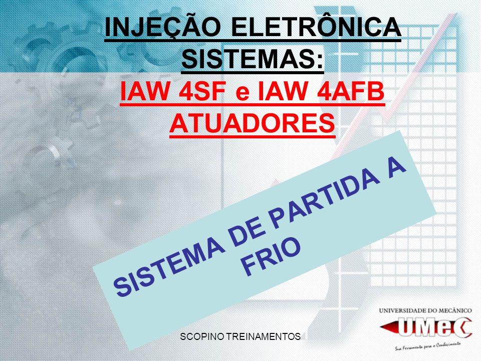 SCOPINO TREINAMENTOS INJEÇÃO ELETRÔNICA SISTEMAS: IAW 4SF e IAW 4AFB ATUADORES SISTEMA DE PARTIDA A FRIO
