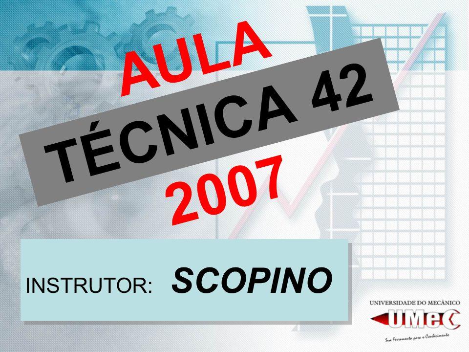 AULA TÉCNICA 42 2007 INSTRUTOR: SCOPINO