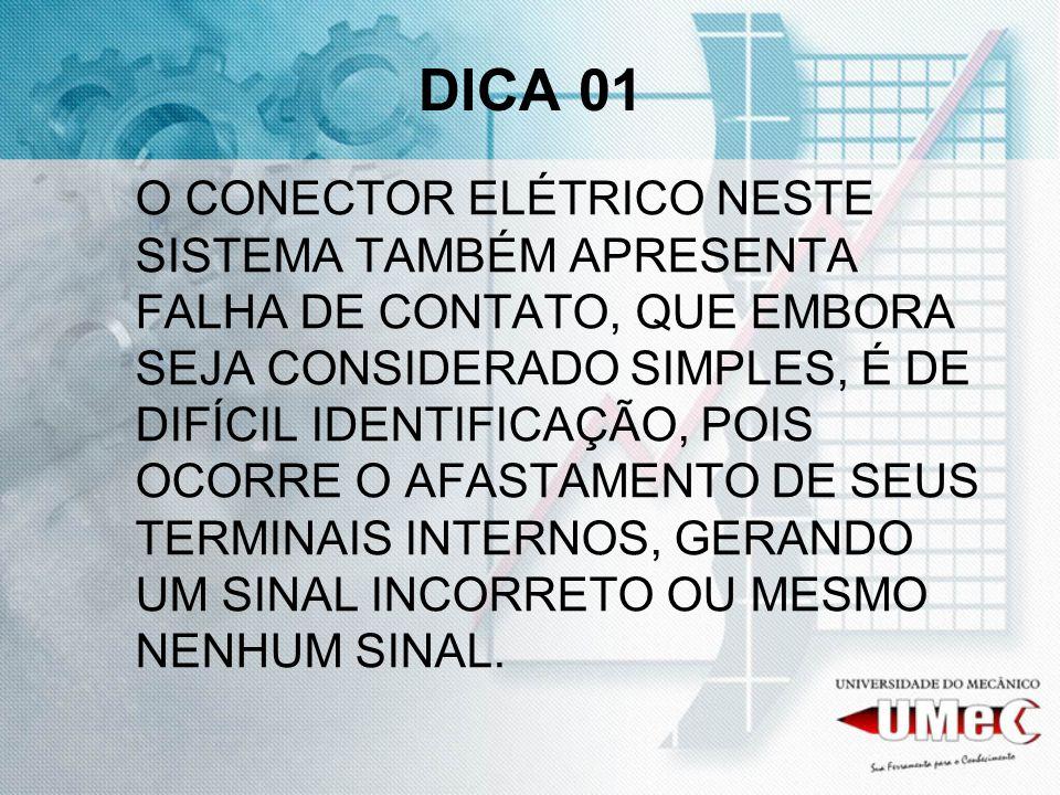 DICA 01 O CONECTOR ELÉTRICO NESTE SISTEMA TAMBÉM APRESENTA FALHA DE CONTATO, QUE EMBORA SEJA CONSIDERADO SIMPLES, É DE DIFÍCIL IDENTIFICAÇÃO, POIS OCO