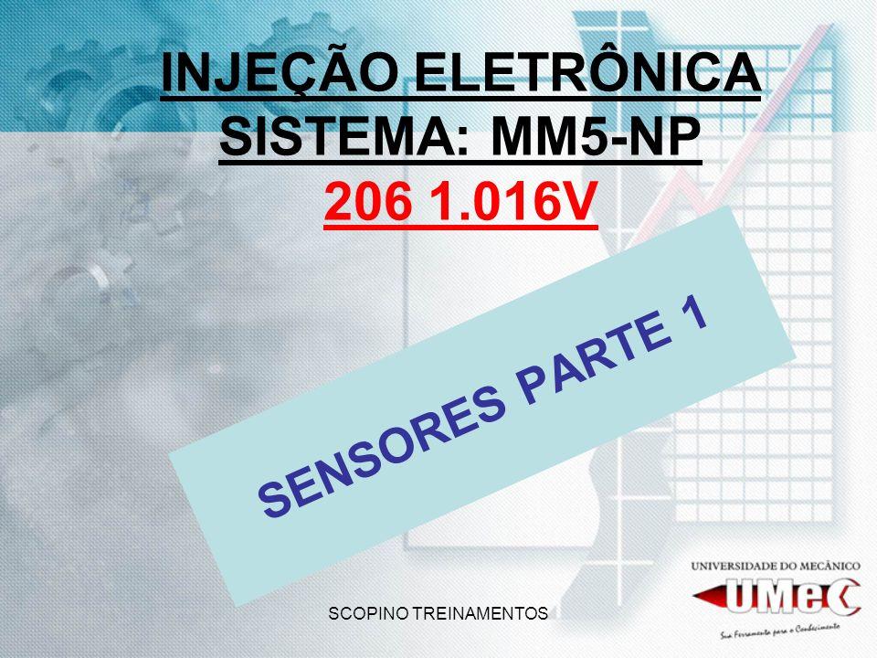 SCOPINO TREINAMENTOS INJEÇÃO ELETRÔNICA SISTEMA: MM5-NP 206 1.016V SENSORES PARTE 1